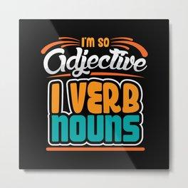 Im so adjective i verb nouns grammar design Metal Print