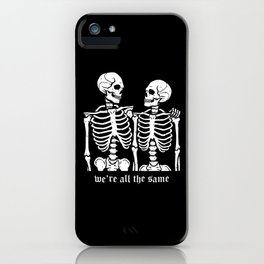 We're all the same iPhone Case