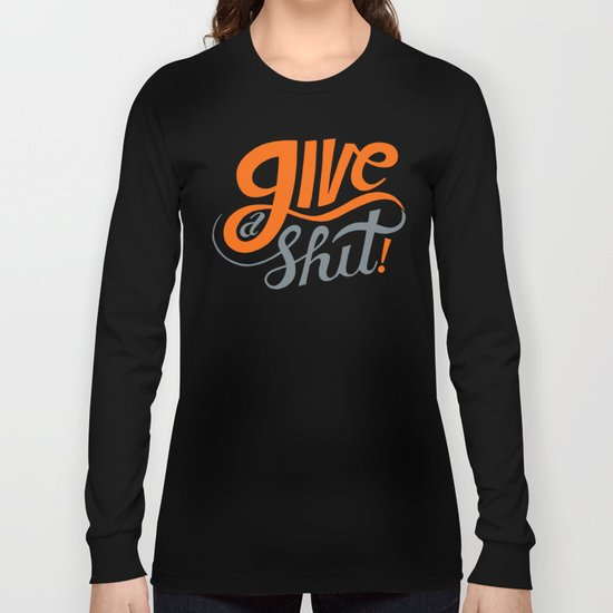 Give a Shit. Long Sleeve T-shirt