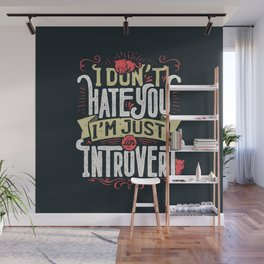 I don't hate you I'm just an introvert Wall Mural