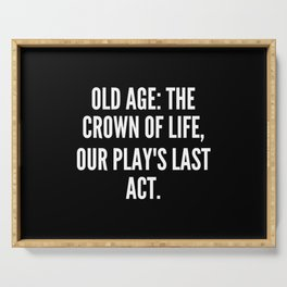 Old age the crown of life our play s last act Serving Tray