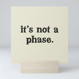 It's Not A Phase. (WHITE) Mini Art Print