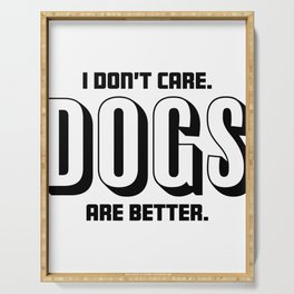 Funny I Dont Care, Dogs Are Better Serving Tray