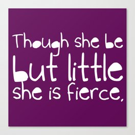 'Though she be but little, she is fierce.' Canvas Print