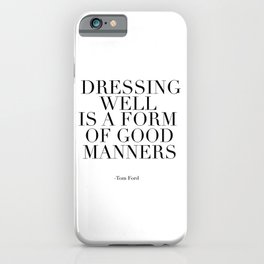 for him,Dressing Well Is A Form Of Good Manners,Fashion Print,Printable Art,Quote Prints,Office Art iPhone Case