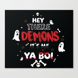 hey there demons it's me ya boi Canvas Print