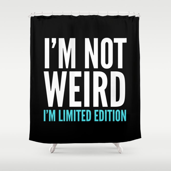 I'm Not Weird I'm Limited Edition Funny Quote (Dark) Shower Curtain