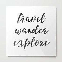Travel Wander Explore Metal Print