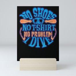 Scuba Diver No Shoes No Shirt No Problem I Dive Mini Art Print