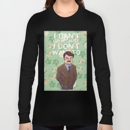 I can't go because I don't want to Long Sleeve T-shirt