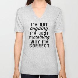 I am Not Arguing I am Explaining Why I am Correct Unisex V-Neck