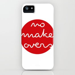 no makeovers iPhone Case