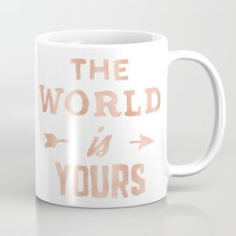 The World is Yours Pink Rose Gold Quote Coffee Mug