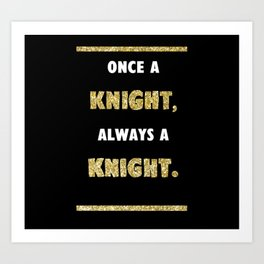 Once a Knight, Always a Knight - Black and Gold - UCF Art Print