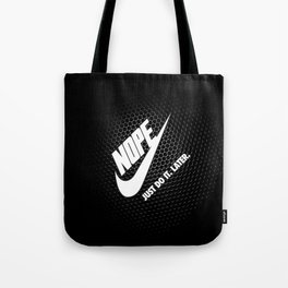 Nope – Just Do It. Later. Tote Bag