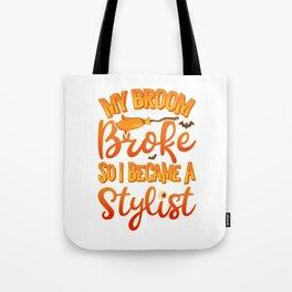 My Broom Broke So I Became A Stylist Funny Halloween Tote Bag