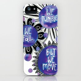 We Tumble, We Fall, But We Move iPhone Case