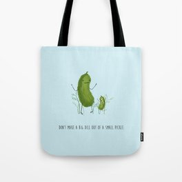 Don't Make A Big Dill Out Of A Small Pickle Tote Bag