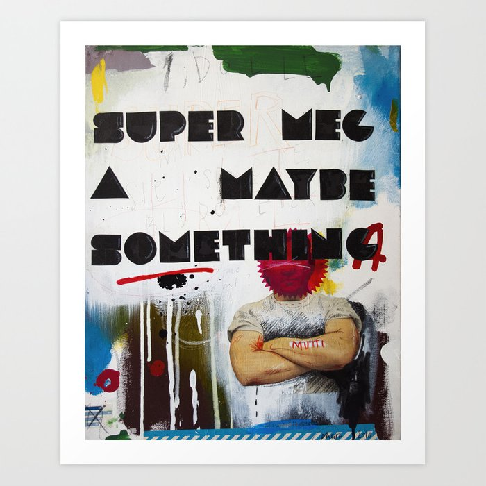 Super Mega Maybe Something Art Print