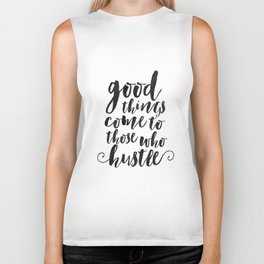 good things come to those who hustle,inspirational quote,motivational poster,office sign,home decor Biker Tank