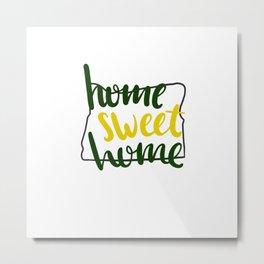 Home Sweet Home Oregon Metal Print