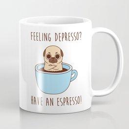 Pug in a mug - Feeling depresso? Have an espresso! coffee mug Coffee Mug