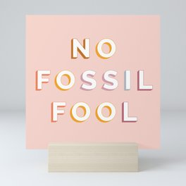 No Fossil Fool Mini Art Print