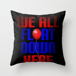 We All Float Down Here Funny Gift Throw Pillow