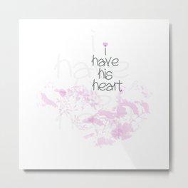 I have his heart Metal Print
