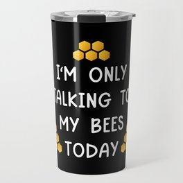 Only Talking To My Bees Travel Mug