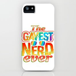 The Gayest Nerd Ever iPhone Case