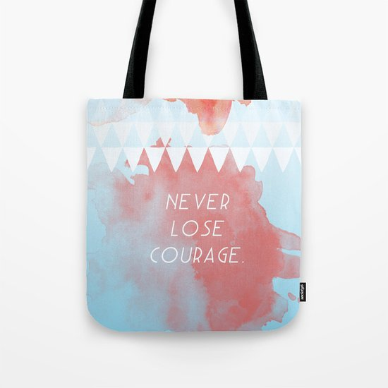 Never lose courage Tote Bag