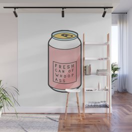 fresh can of whoops ass Wall Mural