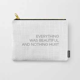Everything was beautiful, and nothing hurt Carry-All Pouch