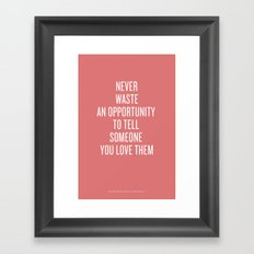 Tell Someone You Love Them Framed Art Print