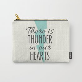 There is Thunder in our Hearts Carry-All Pouch