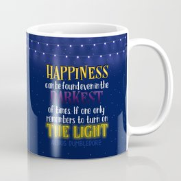 Happiness can be found even in the darkest of times Coffee Mug