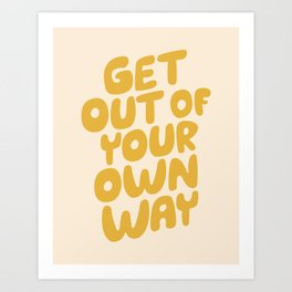 GET OUT OF YOUR OWN WAY motivational typography inspirational quote in vintage yellow Art Print