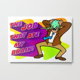 The Job that Ate My Brain! Metal Print