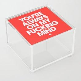You're Always On My Fucking Mind Acrylic Box