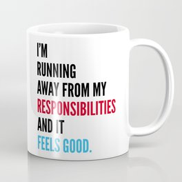 I'm Running Away From My Responsibilities And It Feels Good. Coffee Mug