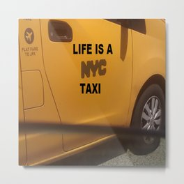 Life is a NYC Taxi Metal Print