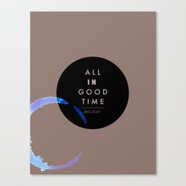 All in good time... Canvas Print