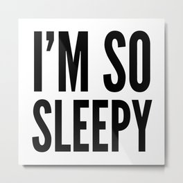 I'M SO SLEEPY Metal Print