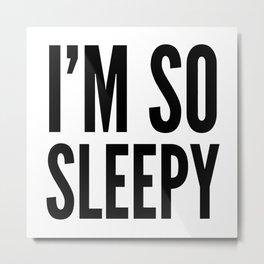 I'M SO SLEEPY Metal Print
