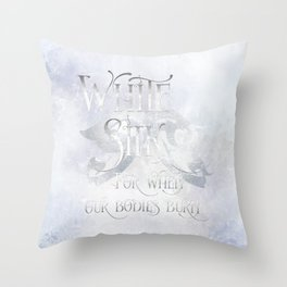 WHITE SILK for when our bodies burn. Shadowhunter Children's Rhyme. Throw Pillow