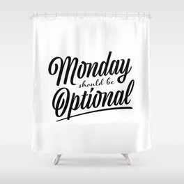 Monday should be optional Shower Curtain