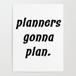 planners gonna plan. Poster