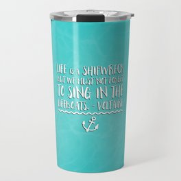 Life Is A Shipwreck Quote Travel Mug