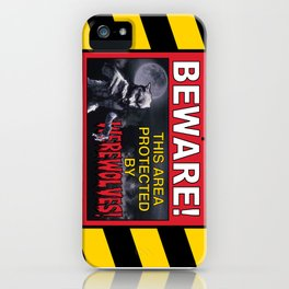 Beware! This Area Is Protected by Werewolves! iPhone Case